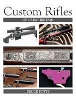 Custom Rifles of Great Britain by Bruce Potts