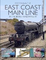 Modelling the East Coast Main Line in the British Railways Era by Tony Wright