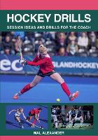 Hockey Drills Session Ideas and Drills for the Coach by Mal Alexander