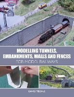 Modelling Tunnels, Embankments, Walls and Fences for Model Railways by David Tisdale
