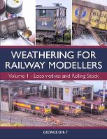 Weathering for Railway Modellers Volume 1 - Locomotives and Rolling Stock by George Dent