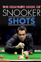 The Complete Book of Snooker Shots by David Horrix