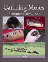 Catching Moles The History and Practice by Jeff Nicholls