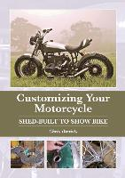 Customizing Your Motorcycle Shed-Built to Show Bike by Chris Daniels