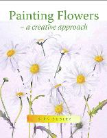 Painting Flowers A Creative Approach by Sian Dudley