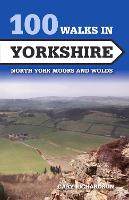 100 Walks in Yorkshire North York Moors and Wolds by Gary Richardson