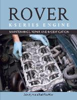 The Rover K-Series Engine Maintenance, Repair and Modification by Iain Ayre, Rob Hawkins