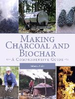 Making Charcoal and Biochar A comprehensive guide by Rebecca Oaks