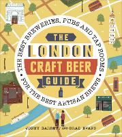 The London Craft Beer Guide The best breweries, pubs and tap rooms for the best artisan brews by Jonny Garrett, Brad Evans