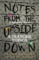 Notes From the Upside Down - Inside the World of Stranger Things An Unofficial Handbook to the Hit TV Series by Guy Adams