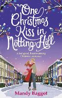 One Christmas Kiss in Notting Hill A feel-good, heartwarming Christmas romance by Mandy Baggot