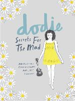 Secrets for the Mad Obsessions, Confessions and Life Lessons by Dodie Clark