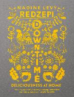 Downtime Deliciousness at Home by Nadine Levy Redzepi, Rene Redzepi