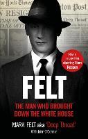 Felt The Man Who Brought Down the White House by Mark Felt, John O'Connor