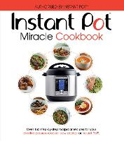 The Instant Pot Miracle Cookbook Over 150 step-by-step foolproof recipes for your electric pressure cooker, slow cooker or Instant Pot (R). Fully authorised. by