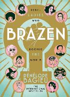 Brazen Rebel Ladies Who Rocked The World by Penelope Bagieu