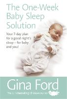 The One-Week Baby Sleep Solution Your 7 day plan for a good night's sleep - for baby and you! by Gina Ford