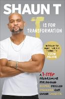 T is for Transformation Unleash the 7 Superpowers to Help You Dig Deeper, Feel Stronger & Live Your Best Life by Shaun T