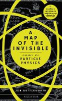 A Map of the Invisible Journeys into Particle Physics by Jonathan Butterworth