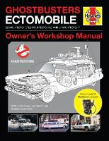 Ghostbusters Owners' Workshop Manual Ectomobile Es Mk.I Ecto-1, Es Mk.II Ecto-1a, and Jh Mk.I Ecto-1 by Troy Benjamin, Marc Sumerak