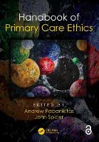 Handbook of Primary Care Ethics by Andrew (BSc (Hons) MA MBBS DCH MRCGP DPMSA PhD PgDipLATHE SFHEA) Papanikitas, John (Health Education South London, Unit Spicer
