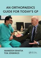 An Orthopaedics Guide for Today's GP by Maneesh Bhatia
