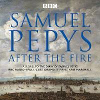 Samuel Pepys - After the Fire BBC Radio 4 full-cast dramatisation by Samuel Pepys, Hattie Naylor