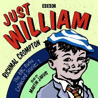 Just William: A BBC Radio Collection Classic readings from the BBC archive by Richmal Crompton