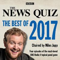 The News Quiz: The Best of 2017 The topical BBC Radio 4 comedy panel show by BBC Radio Comedy