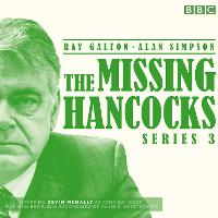 The Missing Hancocks: Series 3 Five new recordings of classic 'lost' scripts by Ray Galton, Alan Simpson