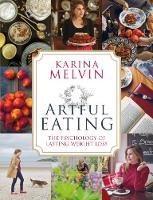 Artful Eating The Psychology of Lasting Weight Loss by Karina Melvin