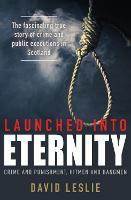 Launched into Eternity Crime and Punishment, Hitmen and Hangmen by David Leslie