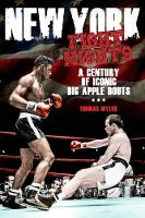 New York Fight Nights A Century of Iconic Big Apple Bouts by Tom Myler