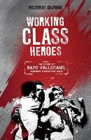 Working Class Heroes The Story of Rayo Vallecano, Madrid's Forgotten Team by Robbie Dunne
