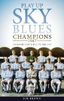Play Up Sky Blues Champions 1967: Coventry City's Rise to the Top by Jim Brown