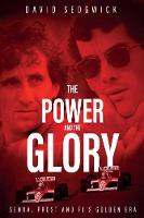 The Power and The Glory Senna, Prost and F1's Golden Era by David Sedgwick