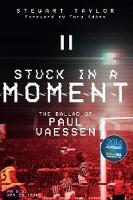 Stuck in a Moment The Ballad of Paul Vaessen by Stewart Taylor