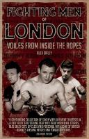 Fighting Men of London Voices from Inside the Ropes by Alex Daley