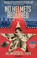 No Helmets Required The Remarkable Story of the American All Stars by Gavin Willacy