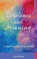 Evidence and Meaning A Theory of Historical Studies by Jorn Rusen