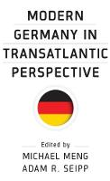 Modern Germany in Transatlantic Perspective by Michael Meng