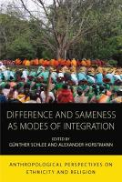 Difference and Sameness as Modes of Integration Anthropological Perspectives on Ethnicity and Religion by Gunther Schlee