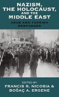 Nazism, The Holocaust, and the Middle East Arab and Turkish Responses by Francis R. Nicosia