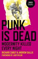 Punk is Dead by Richard Cabut, Andrew Gallix