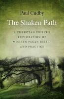 The Shaken Path A Christian Priest's Exploration of Modern Pagan Belief and Practice by Paul Cudby