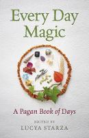 Every Day Magic - A Pagan Book of Days by Lucya Starza