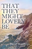 That They Might Lovely be by David Matthews