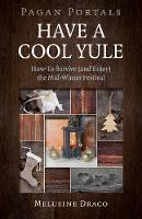 Pagan Portals - Have a Cool Yule How-To Survive (and Enjoy) the Mid-Winter Festival by Melusine Draco
