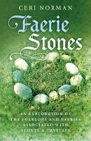 Faerie Stones An Exploration of the Folklore and Faeries Associated with Stones & Crystals by Ceri Norman