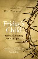 Friday's Child poems of suffering and redemption by Brian Mountford